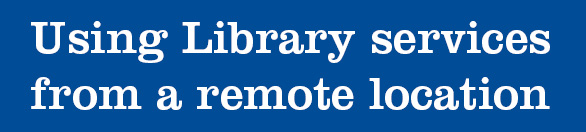 Using Library services from a remote location